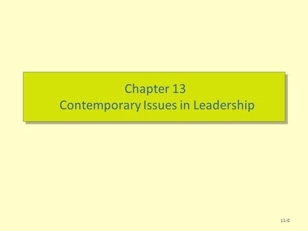 Chapter 13 Contemporary Issues in Leadership 11-0.