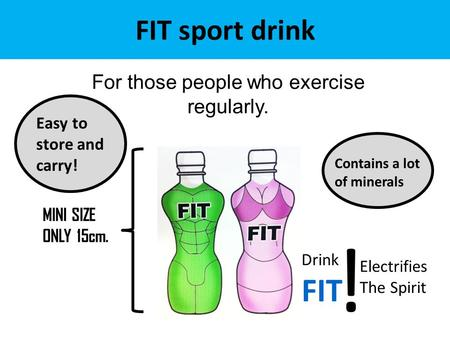 FIT sport drink For those people who exercise regularly. MINI SIZE ONLY 15cm. Electrifies The Spirit Drink FIT ! Easy to store and carry! Contains a lot.