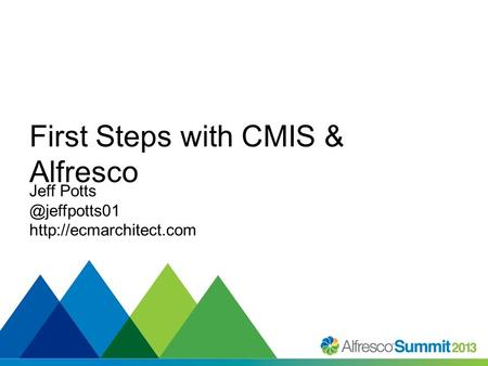 #SummitNow First Steps with CMIS & Alfresco Jeff