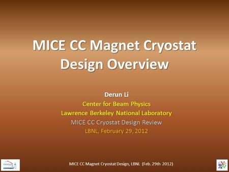 MICE CC Magnet Cryostat Design Overview Derun Li Center for Beam Physics Lawrence Berkeley National Laboratory MICE CC Cryostat Design Review LBNL, February.