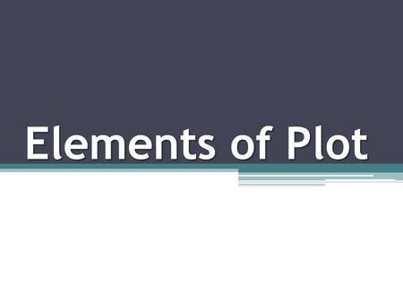 Elements of Plot. Plot There are 5 elements of plot that form that form the plot of a story When you hear the word plot, how would you define it?