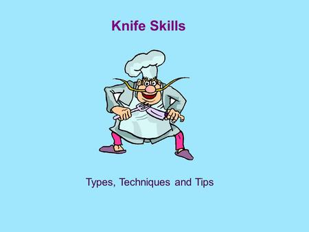 Knife Skills Types, Techniques and Tips. Proficient use of the various knives used in food preparation is an important skill for both the professional.