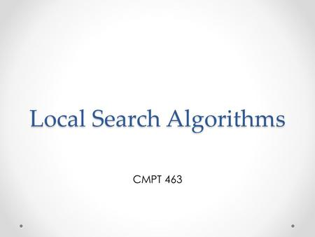 Local Search Algorithms CMPT 463. When: Tuesday, April 5 3:30PM Where: RLC 105 Team based: one, two or three people per team Languages: Python, C++ and.