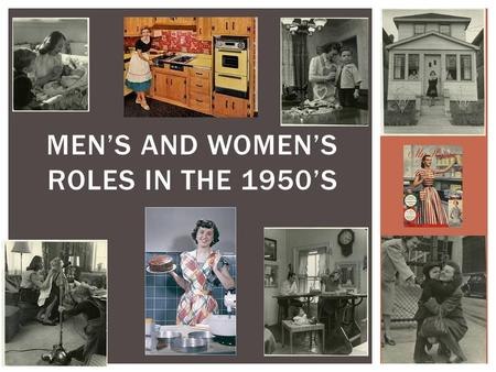 MEN'S AND WOMEN'S ROLES IN THE 1950'S.  Men's Role  Complete school and college  Find a job to support wives and children  Public sphere  Earned.