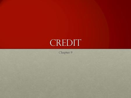 Credit Chapter 9. Understanding Consumer Credit Most consumers will use some form of credit in their lifeMost consumers will use some form of credit in.