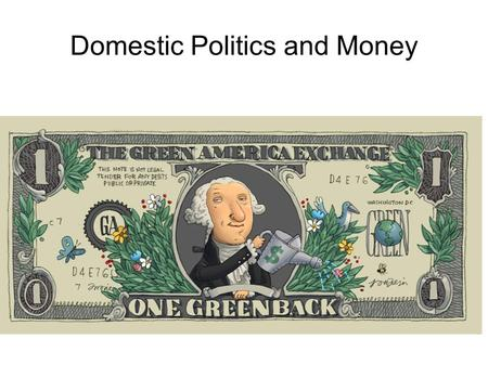 Domestic Politics and Money. Learning output of the class: - better understanding of the current international monetary system - better understanding.