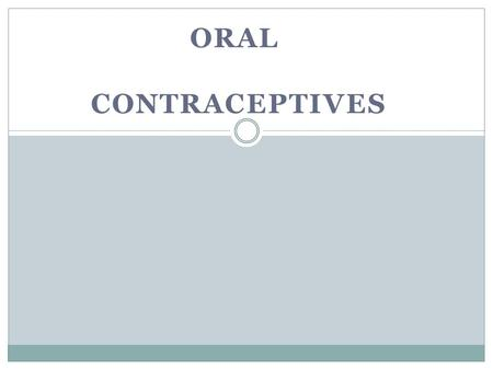 ORAL CONTRACEPTIVES. Introduction Preventing unwanted pregnancy is the important goal of contraceptive use There are several methods of contraception.