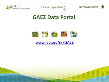 GAEZ Data Portal www.fao.org/nr/GAEZ. Background AEZ methodology and tools GAEZ Data Portal Features Next Steps Content.