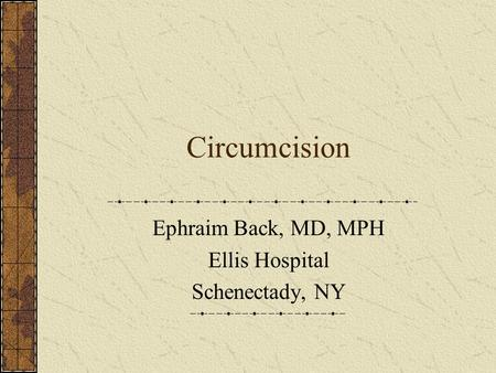 Ephraim Back, MD, MPH Ellis Hospital Schenectady, NY
