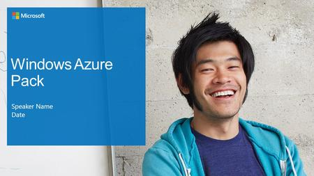 Windows Azure Pack Speaker Name Date. Internal slide only—do not show.