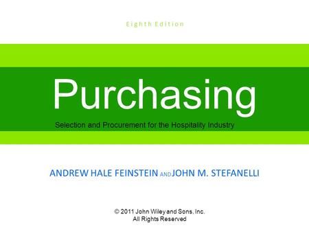 © 2011 John Wiley and Sons, Inc. All Rights Reserved Selection and Procurement for the Hospitality Industry Purchasing ANDREW HALE FEINSTEIN AND JOHN M.