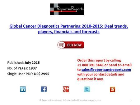 Global Cancer Diagnostics Partnering 2010-2015: Deal trends, players, financials and forecasts Published: July 2015 No. of Pages: 1937 Single User PDF: