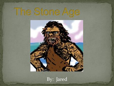 By: Jared. First People Hominids Earliest ancestors of humans Roamed earth about 4-5 million years ago Homo Habilis Roamed Africa 2.4 million years ago.