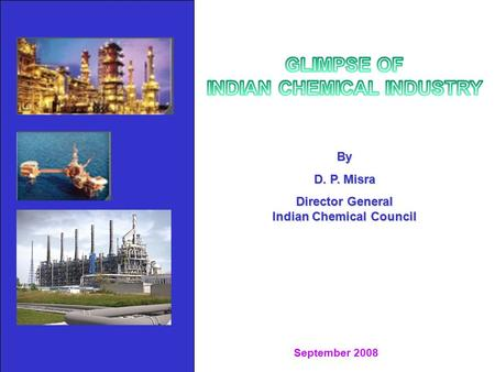 By D. P. Misra Director General Indian Chemical Council September 2008.