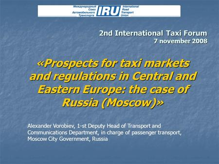 «Prospects for taxi markets and regulations in Central and Eastern Europe: the case of Russia (Moscow)» Alexander Vorobiev, 1-st Deputy Head of Transport.