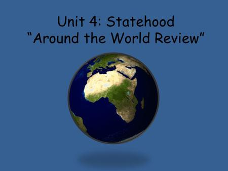 "Unit 4: Statehood ""Around the World Review"". Today's Agenda Number a blank sheet of paper from 1-34. Number every other line so you have enough space."