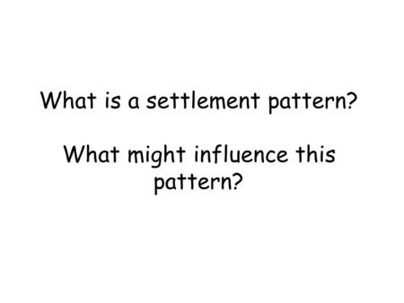What is a settlement pattern? What might influence this pattern?