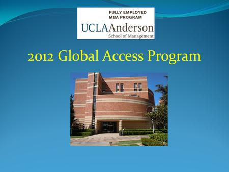 2012 Global Access Program. Program Overview Company assigned 5 MBA students Master's degree thesis Primary & Secondary market research Develop strategic.