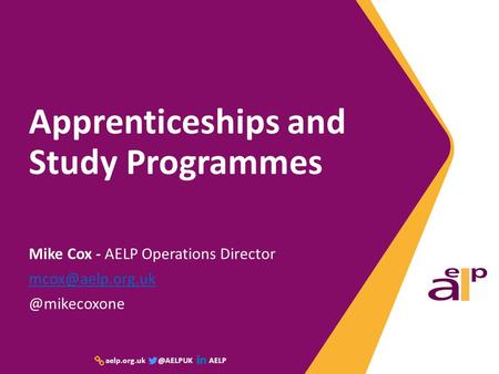 AELP Apprenticeships and Study Programmes Mike Cox - AELP Operations