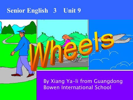 Senior English 3 Unit 9 By Xiang Ya-li from Guangdong Bowen International School.