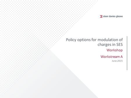 Policy options for modulation of charges in SES Workshop Workstream A June 2015.