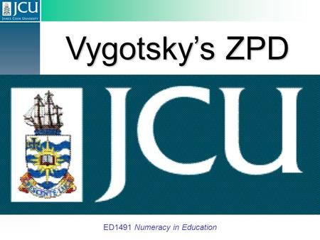 Vygotsky's ZPD ED1491 Numeracy in Education. Vygotsky's ZPD ED1491 Numeracy in Education ZPD-doo-dah!