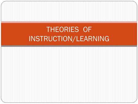 THEORIES OF INSTRUCTION/LEARNING. LEV VYGOTSKY-Social Development The major theme of Vygotsky's theoretical framework is that social interaction plays.