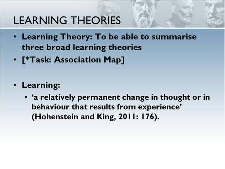 LEARNING THEORIES Learning Theory: To be able to summarise three broad learning theories [*Task: Association Map] Learning: 'a relatively permanent change.