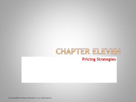 Pricing Strategies Copyright ©2014 by Pearson Education, Inc. All rights reserved.