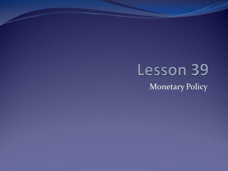 Monetary Policy. Key Terms monetary policy open-market operations gross domestic product (GDP) fiscal policy Federal Reserve Federal Reserve System discount.