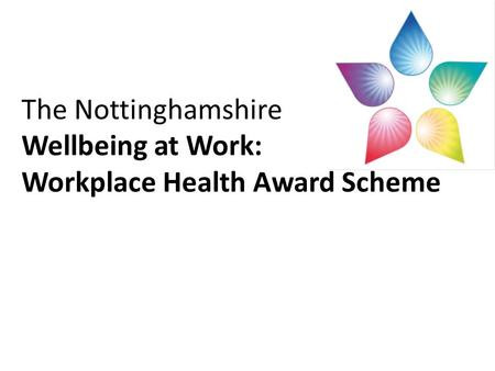 The Nottinghamshire Wellbeing at Work: Workplace Health Award Scheme.