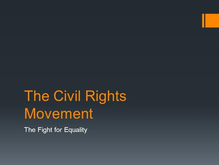 The Civil Rights Movement The Fight for Equality.