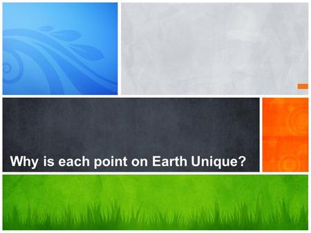 Why is each point on Earth Unique?. Why Is Each Point on Earth Unique? A place is a specific point on Earth distinguished by a particular characteristic.