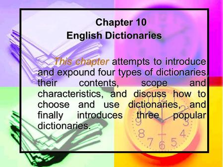 Chapter 10 Chapter 10 English Dictionaries This chapter attempts to introduce and expound four types of dictionaries, their contents, scope and characteristics,