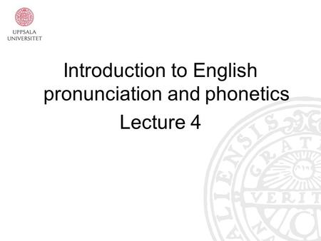 Introduction to English pronunciation and phonetics Lecture 4.