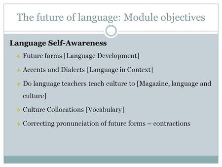 The future of language: Module objectives Language Self-Awareness  Future forms [Language Development]  Accents and Dialects [Language in Context] 