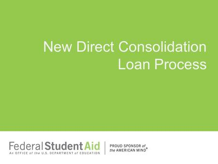 New Direct Consolidation Loan Process. Agenda New Direct Consolidation Loan Process Agenda – New Direct Consolidation Loan Process 2 Phased Implementation.