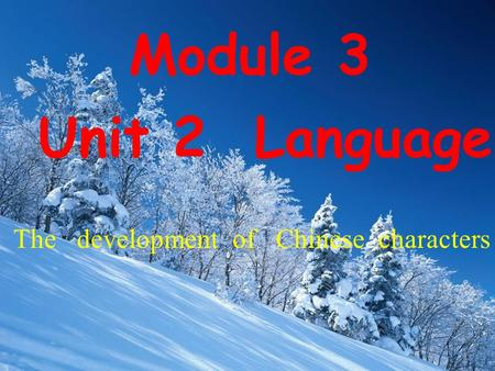 Unit 2 Language Module 3 The development of Chinese characters.