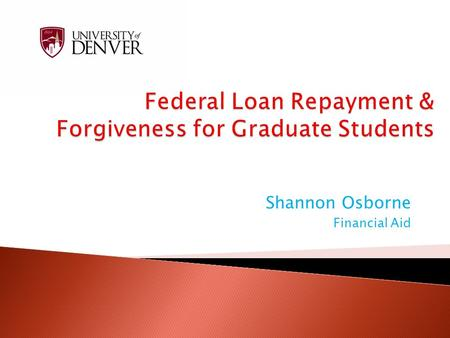 Shannon Osborne Financial Aid.  National Student Loan Data System – www.nslds.ed.gov (who is your Servicer) www.nslds.ed.gov  6 months Grace period.