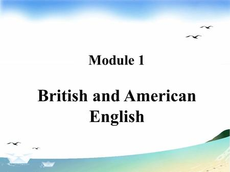 Module 1 British and American English. Introduction.