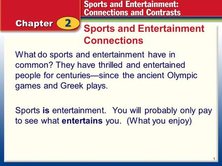 Sports and Entertainment Connections What do sports and entertainment have in common? They have thrilled and entertained people for centuries—since the.