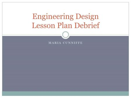 MARIA CUNNIFFE Engineering Design Lesson Plan Debrief.