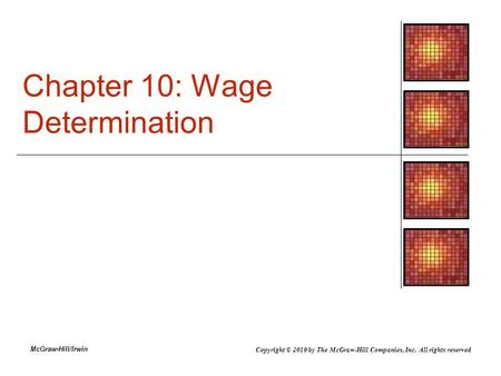 McGraw-Hill/Irwin Chapter 10: Wage Determination Copyright © 2010 by The McGraw-Hill Companies, Inc. All rights reserved.