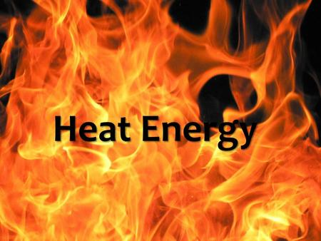 Heat Energy. What is Heat Energy? Heat Energy Heat Energy is the sum total of all of the energy of the particles of an object. Heat energytemperature.