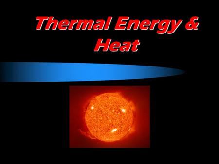 Thermal Energy & Heat. Learning Scale – I can … 4 – Design an investigation to show the flow of heat from warmer to cooler objects. 3 – Describe how heat.