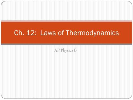 AP Physics B Ch. 12: Laws of Thermodynamics. Internal energy (U) Sum of the kinetic energy of all particles in a system. For an ideal gas: U = N K ave.