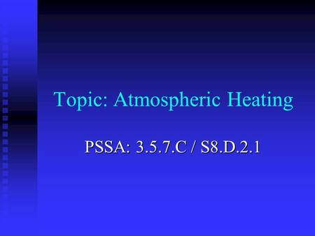 Topic: Atmospheric Heating PSSA: 3.5.7.C / S8.D.2.1.
