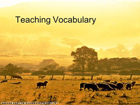 Teaching Vocabulary. Aims of this unit 1 What are some of the assumptions about vocabulary learning? 2 what does knowing a word involve? 3 How can we.
