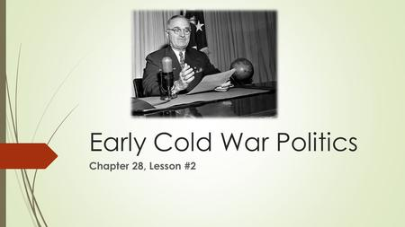 Early Cold War Politics Chapter 28, Lesson #2. The Peacetime Economy Adjustment to peacetime economy was difficult  During war:  Price and wage limits.