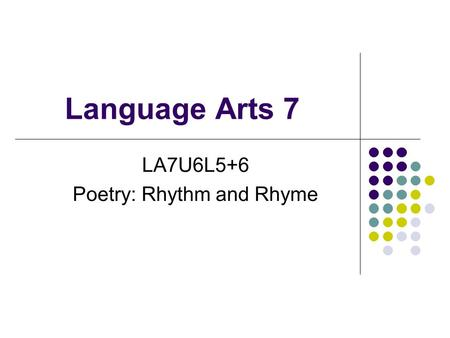 Language Arts 7 LA7U6L5+6 Poetry: Rhythm and Rhyme.